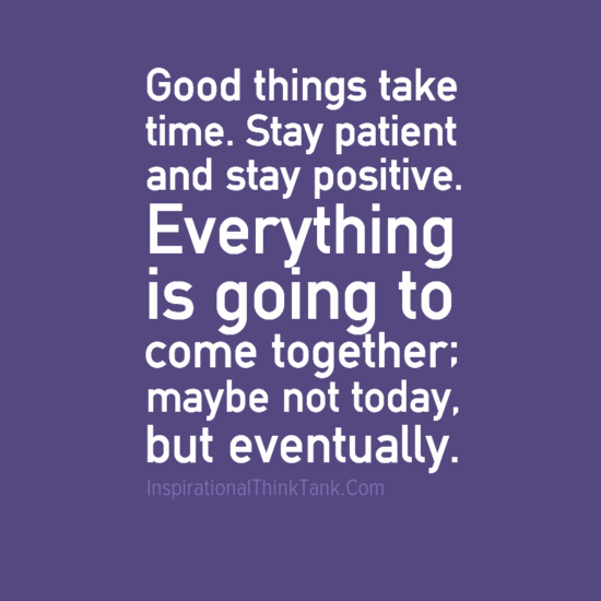 Good Things take time.png